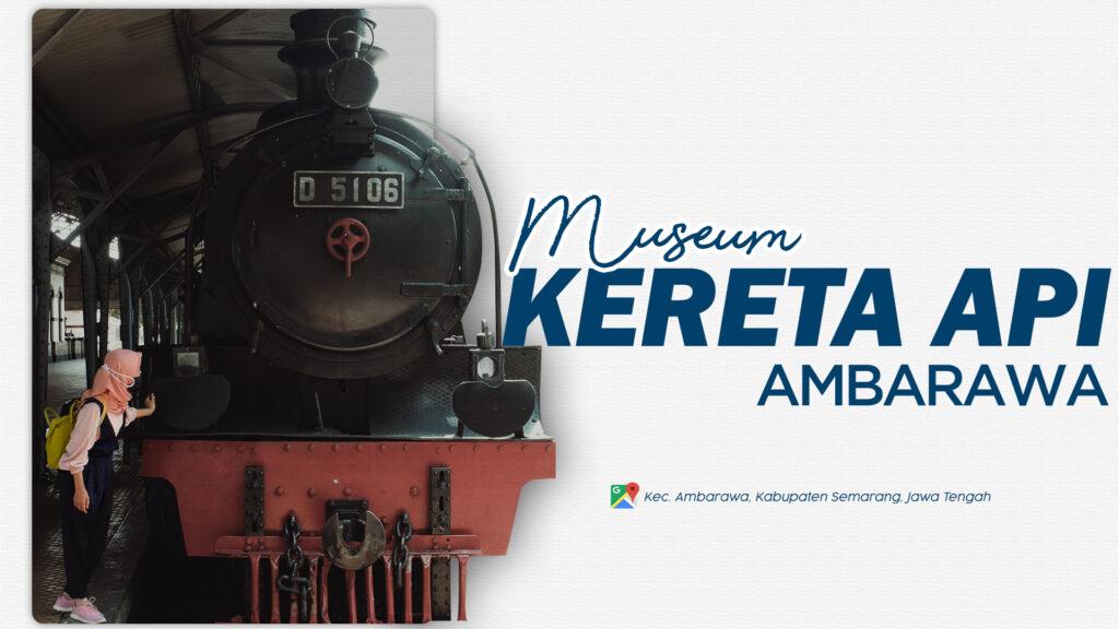 Museum Kereta Api Ambarawa Badrul Mozila